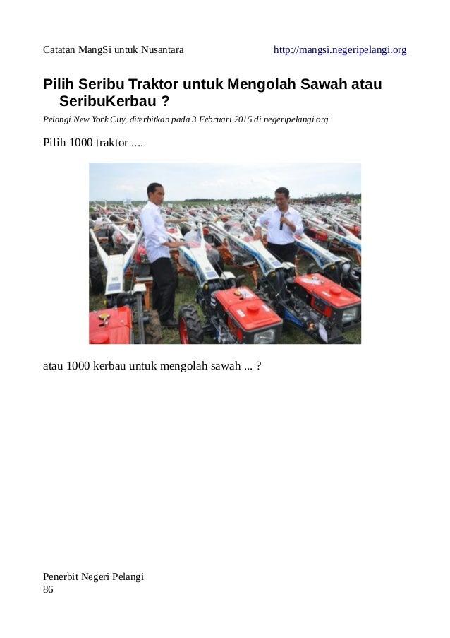 Catatan MangSi untuk Nusantara http://mangsi.negeripelangi.org Pilih Seribu Traktor untuk Mengolah Sawah atau SeribuKerbau...