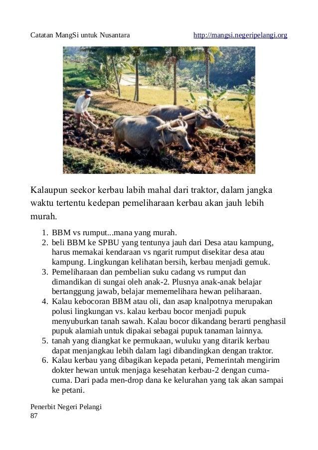 Catatan MangSi untuk Nusantara http://mangsi.negeripelangi.org Kalaupun seekor kerbau labih mahal dari traktor, dalam jang...
