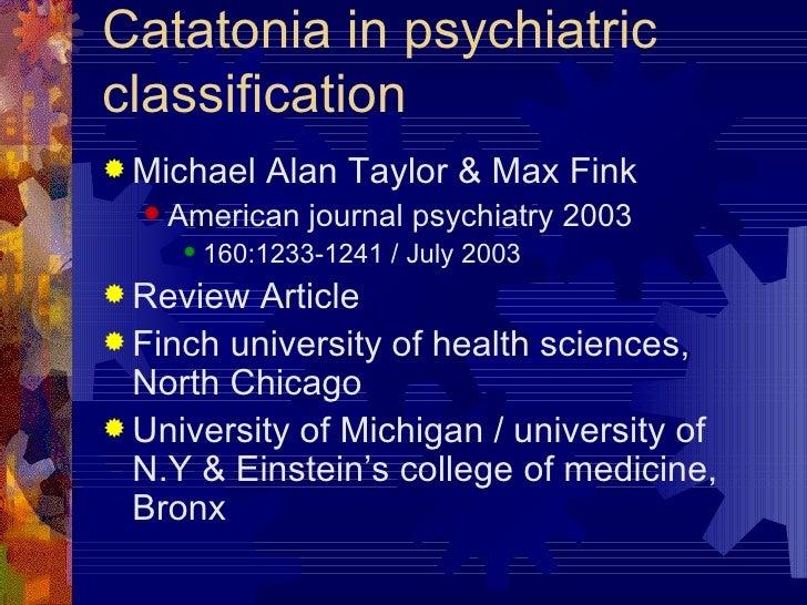 Catatonia in psychiatric classification <ul><li>Michael Alan Taylor & Max Fink </li></ul><ul><ul><li>American journal psyc...