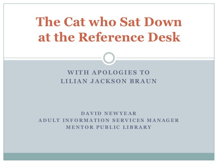 The Cat who Sat Downat the Reference Desk<br />With apologies to <br />Lilian Jackson Braun<br />David Newyear<br />Adult ...