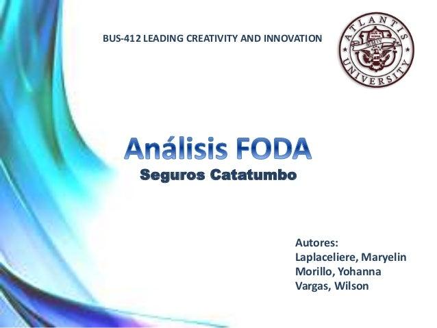 BUS-412 LEADING CREATIVITY AND INNOVATION Seguros Catatumbo Autores: Laplaceliere, Maryelin Morillo, Yohanna Vargas, Wilson
