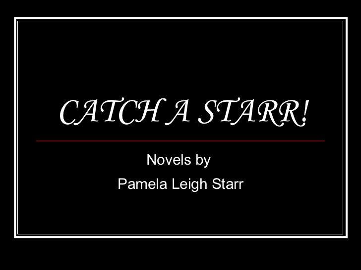 CATCH A STARR! Novels by  Pamela Leigh Starr