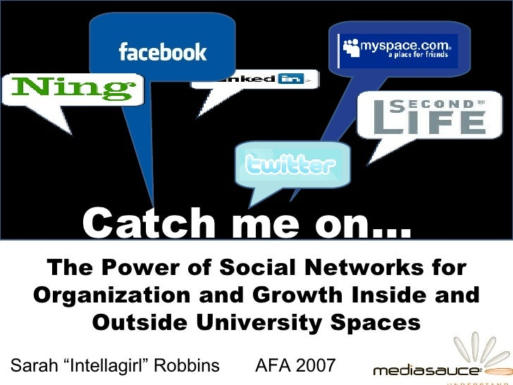 "Sarah ""Intellagirl"" Robbins  AFA 2007 The Power of Social Networks for Organization and Growth Inside and Outside Universi..."