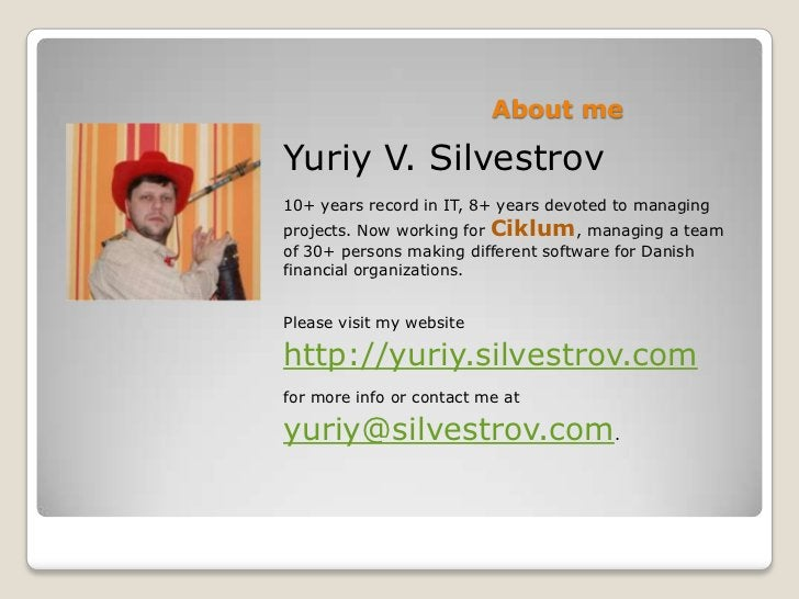 About meYuriy V. Silvestrov10+ years record in IT, 8+ years devoted to managingprojects. Now working for Ciklum, managing ...