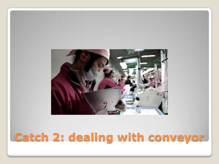 Catch 2: dealing with conveyor