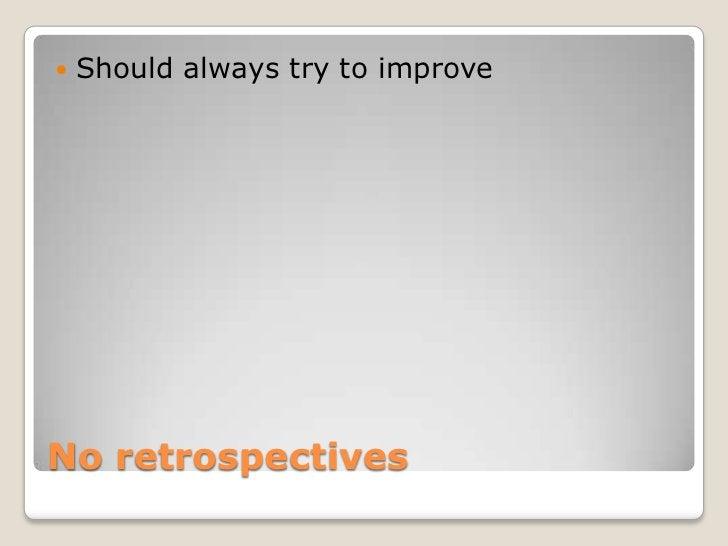    Should always try to improveNo retrospectives