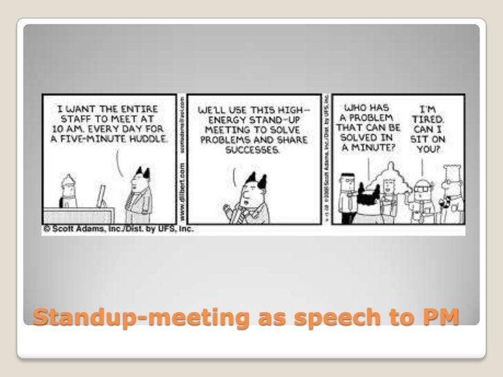 Standup-meeting as speech to PM