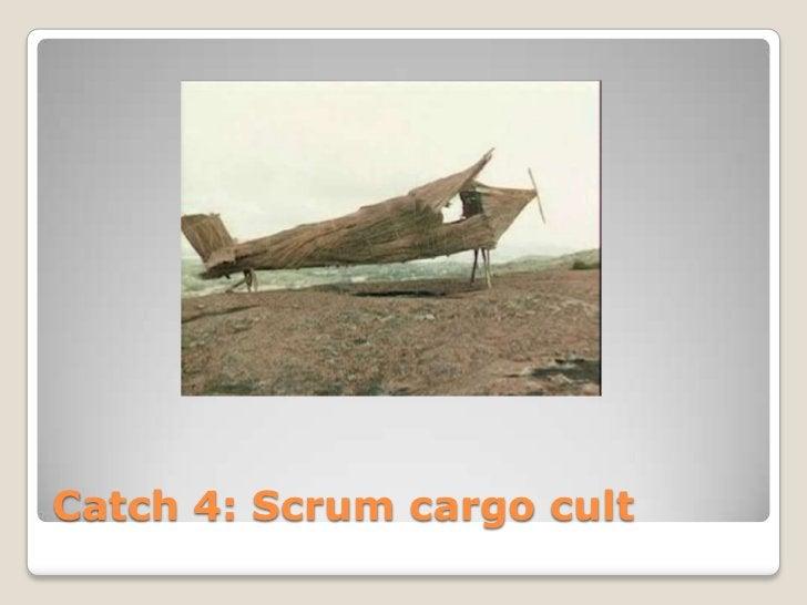 Catch 4: Scrum cargo cult