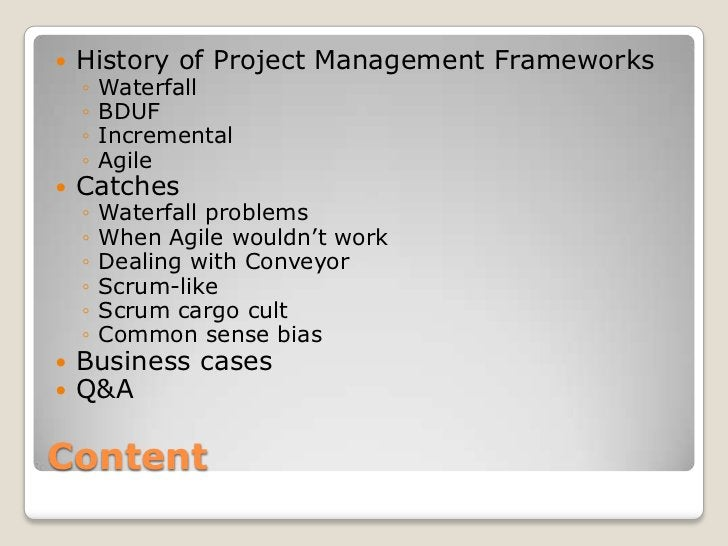    History of Project Management Frameworks    ◦   Waterfall    ◦   BDUF    ◦   Incremental    ◦   Agile   Catches    ◦ ...