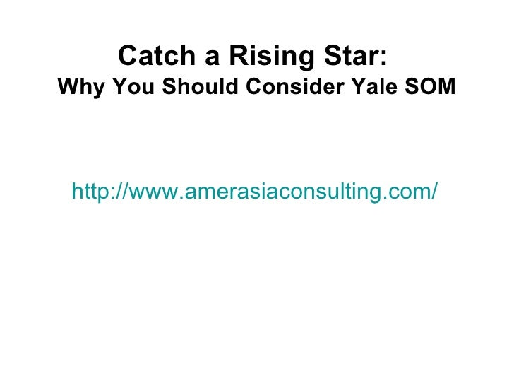 Catch a Rising Star:Why You Should Consider Yale SOM http://www.amerasiaconsulting.com/