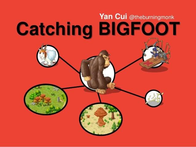 Catching BIGFOOT Yan Cui @theburningmonk