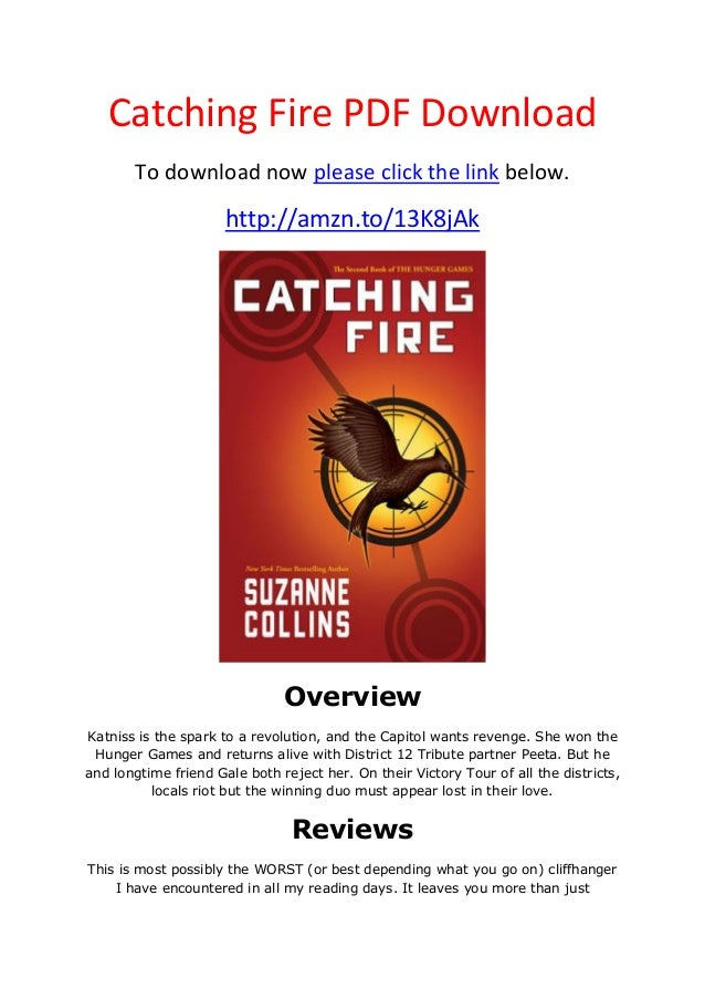 Catching Fire PDF DownloadTo download now please click the link below.http://amzn.to/13K8jAkOverviewKatniss is the spark t...