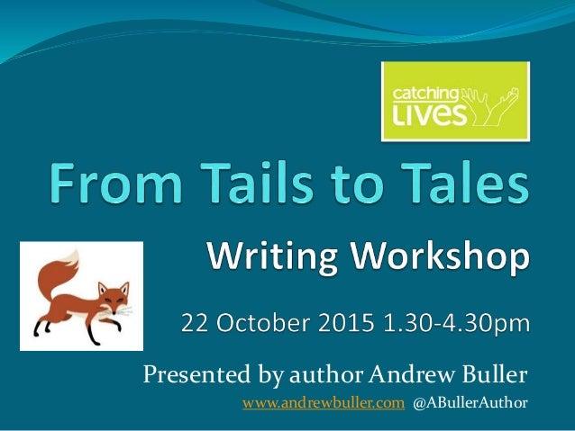 Presented by author Andrew Buller www.andrewbuller.com @ABullerAuthor