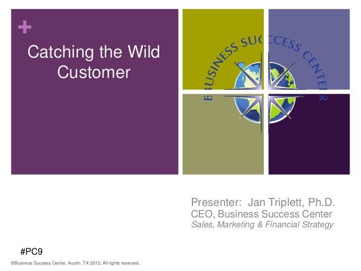 +       Catching the Wild          Customer                                                                  Presenter: Ja...
