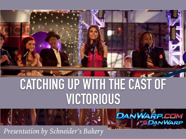 CATCHING UP WITH THE CAST OF VICTORIOUS Presentation by Schneider's Bakery