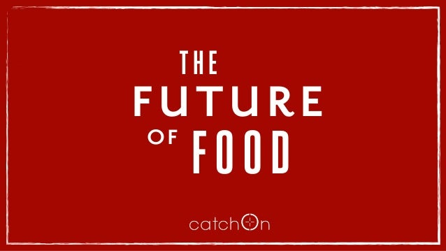 . THE FUTURE OF FOOD