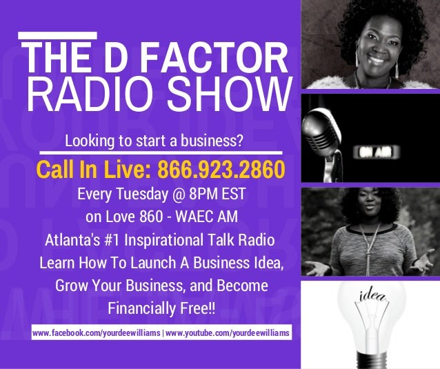 UNLEASH  THE D FACTOR  YOUR RADIO SHOW  IDEAS  UNLEASH Looking to start a business?  Call In Live: 866.923.2860  D FACTOR ...