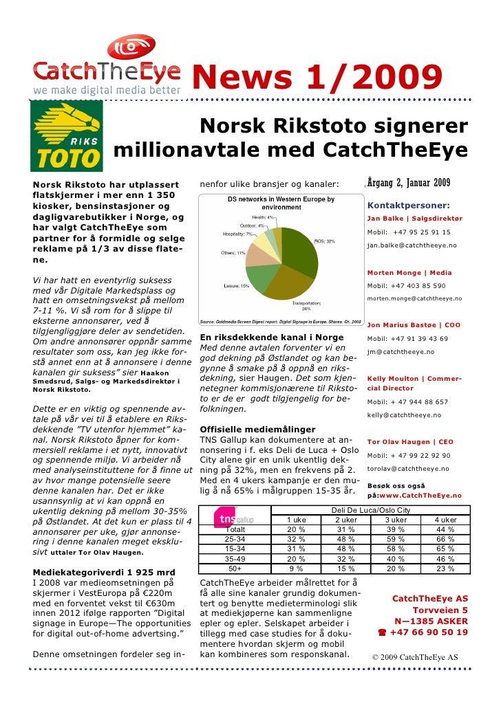 News 1/2009                             Norsk Rikstoto signerer                     millionavtale med CatchTheEye Norsk Ri...