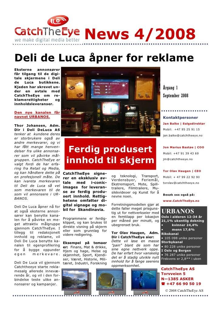 News 4/2008 Deli de Luca åpner for reklame Eksterne    annonsører får tilgang til de digi- tale skjermene i Deli de    Luc...