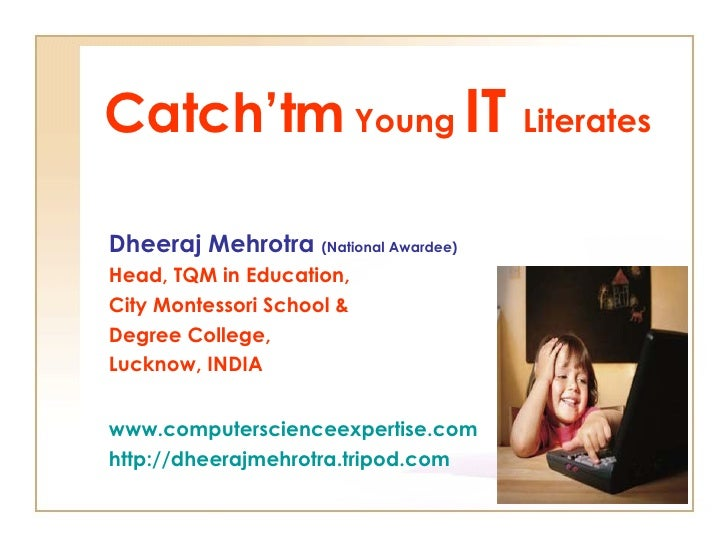 Catch'tm  Young  IT  Literates Dheeraj Mehrotra  (National Awardee) Head, TQM in Education, City Montessori School & Degre...