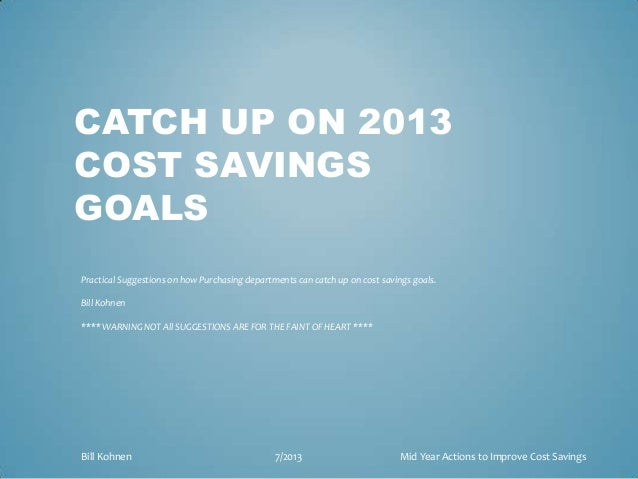 CATCH UP ON 2013 COST SAVINGS GOALS Practical Suggestions on how Purchasing departments can catch up on cost savings goals...
