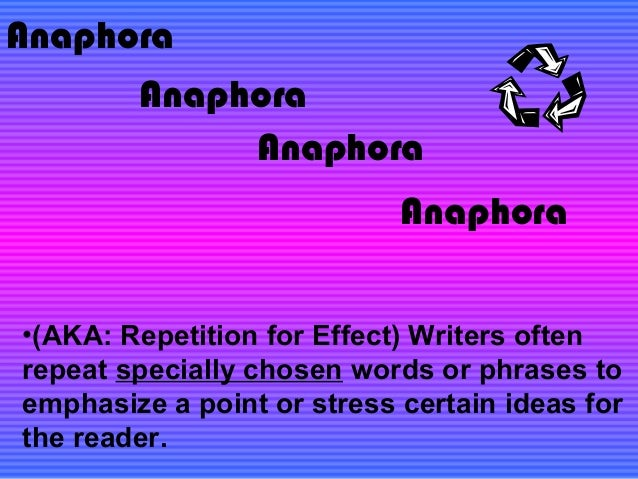 Anaphora  Anaphora  Anaphora  Anaphora  •(AKA: Repetition for Effect) Writers often  repeat specially chosen words or phra...