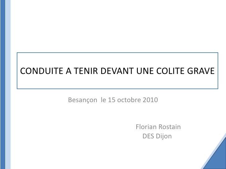 CONDUITE A TENIR DEVANT UNE COLITE GRAVE         Besançon le 15 octobre 2010                             Florian Rostain  ...