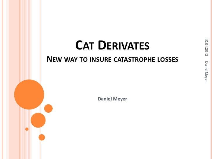 10.01.2012       CAT DERIVATESNEW WAY TO INSURE CATASTROPHE LOSSES                                       Daniel Meyer     ...
