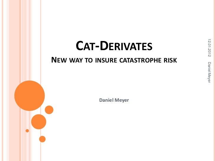 12.01.2012      CAT-DERIVATESNEW WAY TO INSURE CATASTROPHE RISK                                     Daniel Meyer          ...
