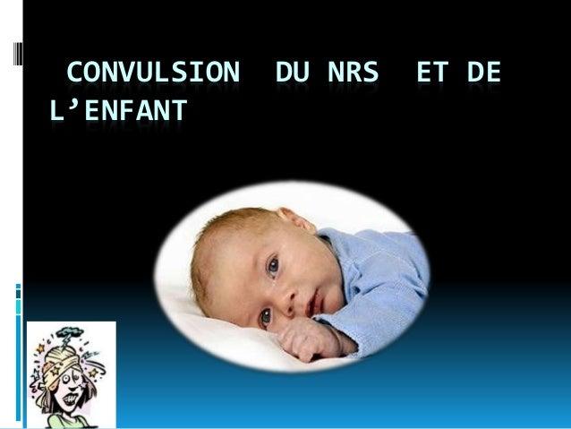 CONVULSION DU NRS ET DE L'ENFANT