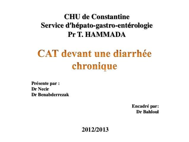 Présente par :Dr NecirDr BenabderrezakEncadré par:Dr BahloulCHU de ConstantineService d'hépato-gastro-entérologiePr T. HAM...