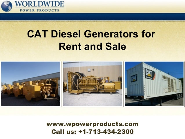 CAT Diesel Generators for     Rent and Sale   www.wpowerproducts.com    Call us: +1-713-434-2300