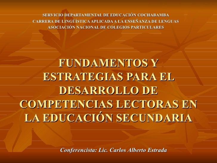 FUNDAMENTOS Y ESTRATEGIAS PARA EL DESARROLLO DE COMPETENCIAS LECTORAS EN LA EDUCACIÓN SECUNDARIA SERVICIO DEPARTAMENTAL DE...
