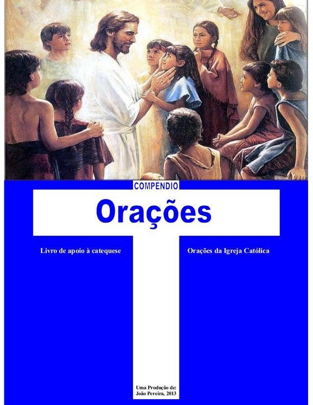 Livro de apoio à catequese Orações da Igreja Católica Uma Produção de: João Pereira, 2013
