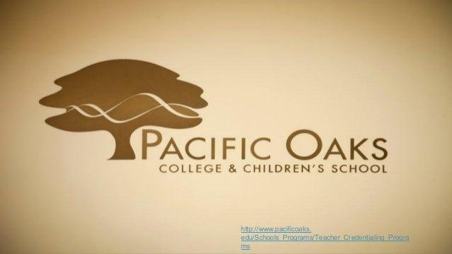 http://www.pacificoaks. edu/Schools_Programs/Teacher_Credentialing_Progra ms