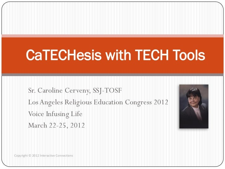 CaTECHesis with TECH Tools         Sr. Caroline Cerveny, SSJ-TOSF         Los Angeles Religious Education Congress 2012   ...