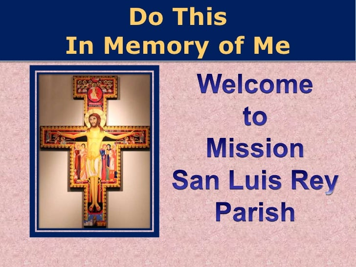 Do This In Memory of Me<br />Welcome to Mission  San Luis Rey <br />Parish<br />
