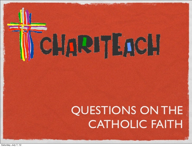 QUESTIONS ON THE                         CATHOLIC FAITHSaturday, July 7, 12