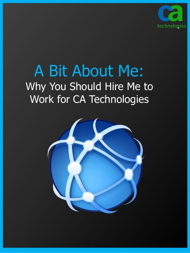 A Bit About Me:Why You Should Hire Me toWork for CA Technologies