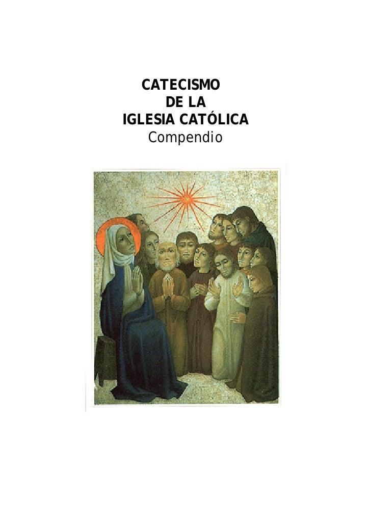 CATECISMO       DE LA IGLESIA CATÓLICA     Compendio
