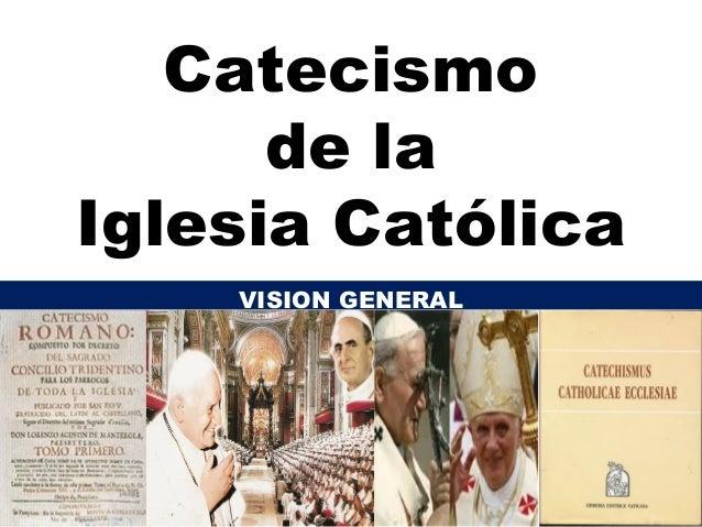 Catecismo de la Iglesia Católica VISION GENERAL