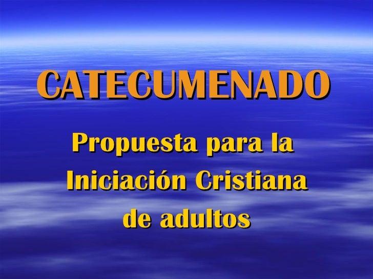 CATECUMENADO Propuesta para la  Iniciación Cristiana de adultos