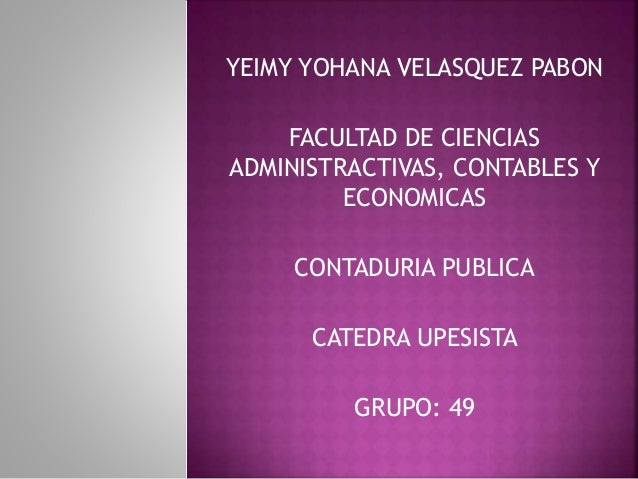 YEIMY YOHANA VELASQUEZ PABON  FACULTAD DE CIENCIAS  ADMINISTRACTIVAS, CONTABLES Y  ECONOMICAS  CONTADURIA PUBLICA  CATEDRA...