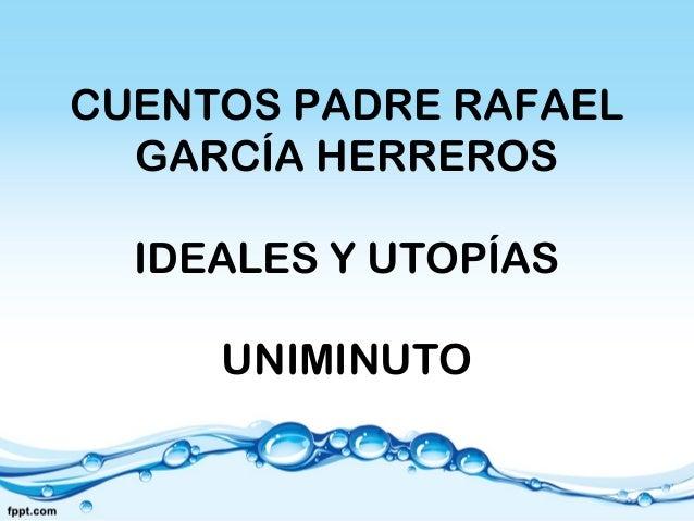 CUENTOS PADRE RAFAEL GARCÍA HERREROS IDEALES Y UTOPÍAS UNIMINUTO
