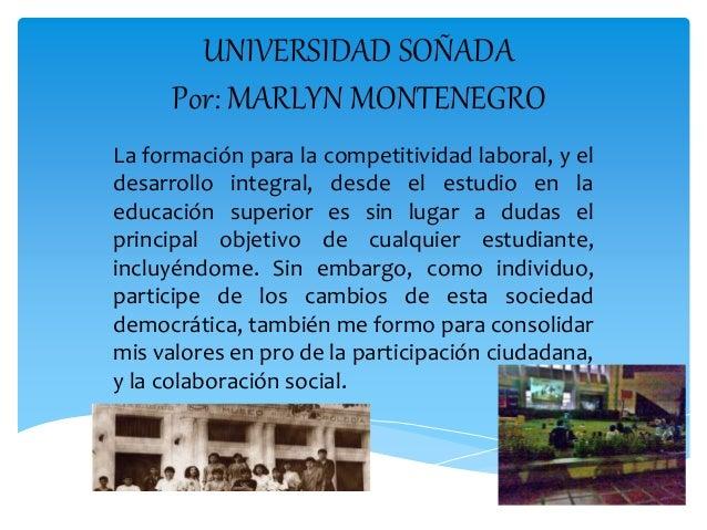 UNIVERSIDAD SOÑADA Por: MARLYN MONTENEGRO La formación para la competitividad laboral, y el desarrollo integral, desde el ...