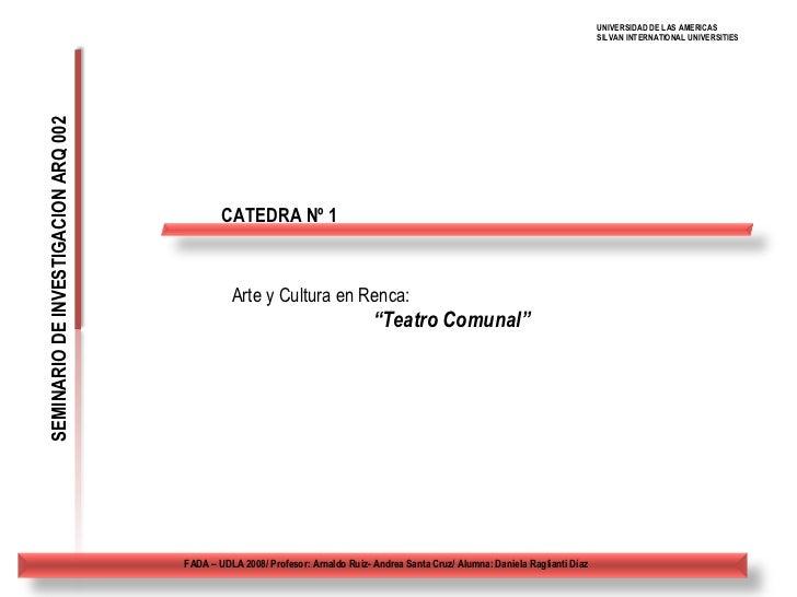 """CATEDRA Nº 1 SEMINARIO DE INVESTIGACION ARQ 002 Arte y Cultura en Renca: """" Teatro Comunal"""" FADA – UDLA 2008/ Profesor: Arn..."""