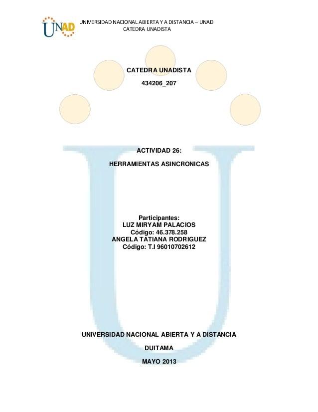 UNIVERSIDAD NACIONAL ABIERTA Y A DISTANCIA – UNADCATEDRA UNADISTACATEDRA UNADISTA434206_207ACTIVIDAD 26:HERRAMIENTAS ASINC...