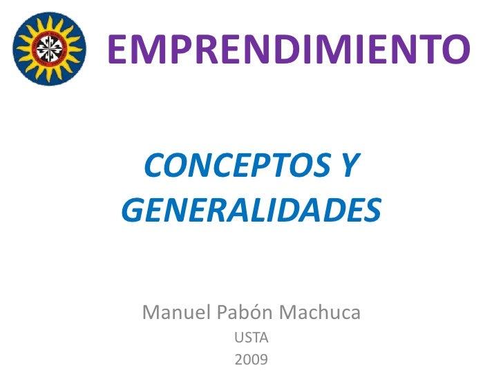 EMPRENDIMIENTO   CONCEPTOS Y GENERALIDADES   Manuel Pabón Machuca          USTA          2009