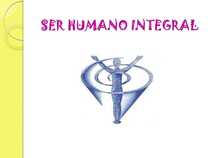 SER HUMANO INTEGRAL<br />