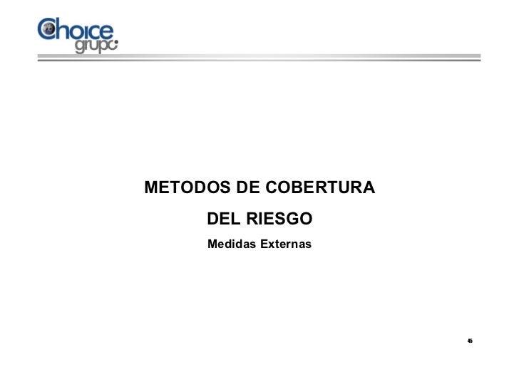 METODOS DE COBERTURA     DEL RIESGO     Medidas Externas                        45